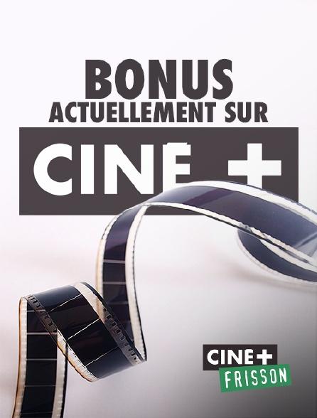 Ciné+ Frisson - Bonus actuellement sur Ciné+