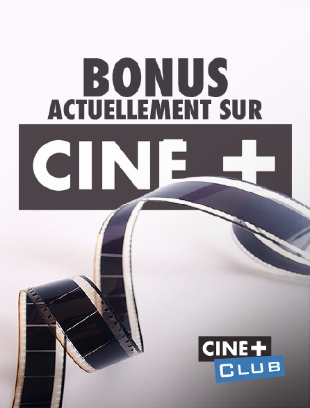 Ciné+ Club - Bonus actuellement sur Ciné+