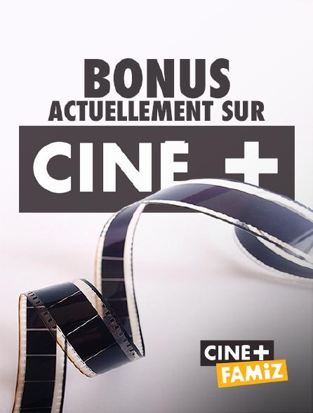 Ciné+ Famiz - Bonus actuellement sur Ciné+