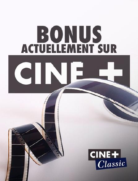 Ciné+ Classic - Bonus actuellement sur Ciné+