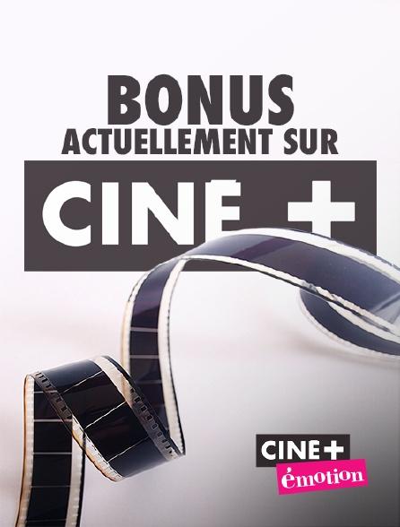 Ciné+ Emotion - Bonus actuellement sur Ciné+