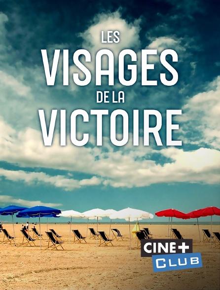 Ciné+ Club - Les visages de la victoire