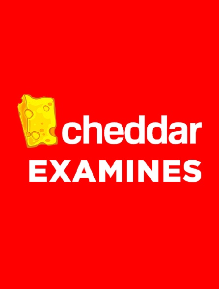 Cheddar Examines