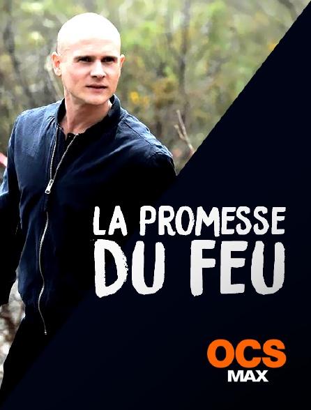 OCS Max - La promesse du feu