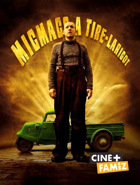 Ciné+ Famiz - Micmacs à tire-larigot