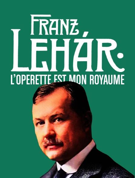 Franz Lehár : L'opérette est mon royaume
