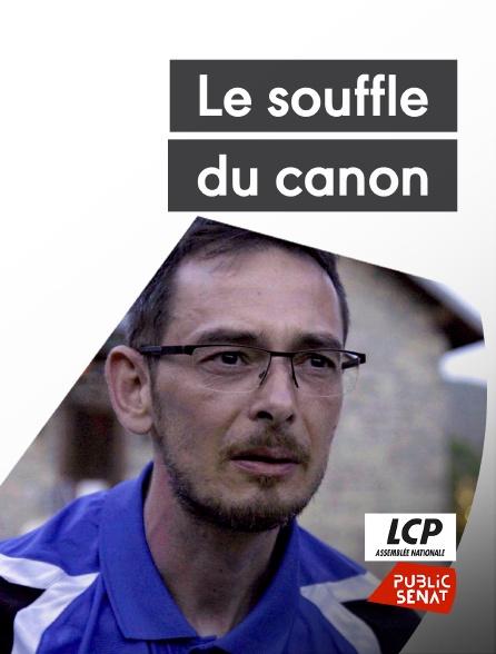 LCP Public Sénat - Le souffle du canon