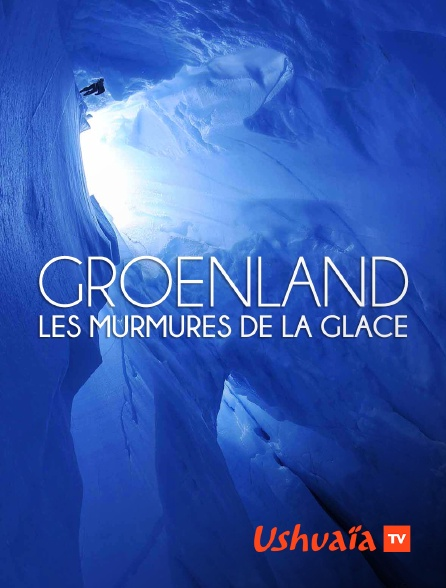 Ushuaïa TV - Groenland : les murmures de la glace