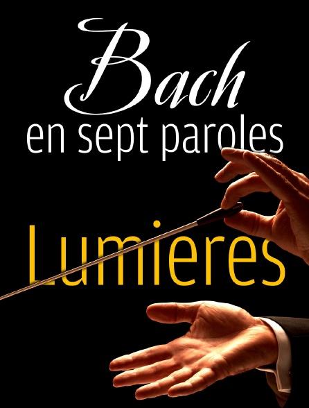 Bach en sept paroles : lumières