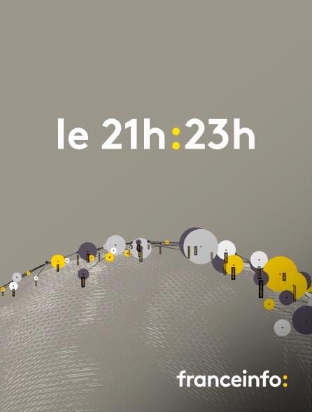 franceinfo: - Le 21h-23h
