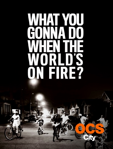 OCS City - What You Gonna Do When the World's on Fire ?