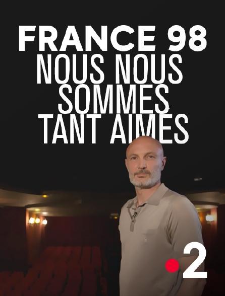 France 2 - France 98 : nous nous sommes tant aimés