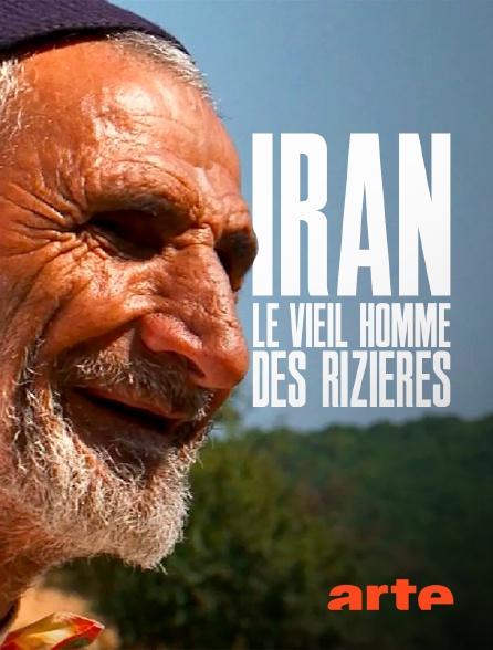Arte - Iran, le vieil homme des rizières