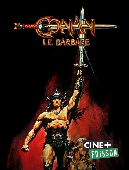 Ciné+ Frisson - Conan le barbare