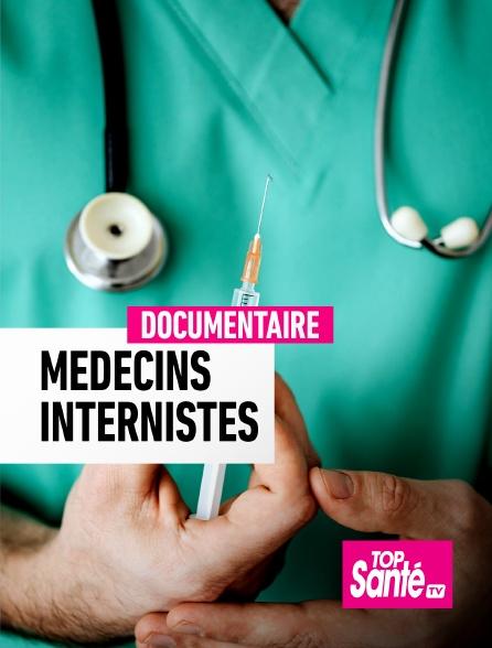 Top Santé TV - Médecins internistes, dans l'ombre du Dr House