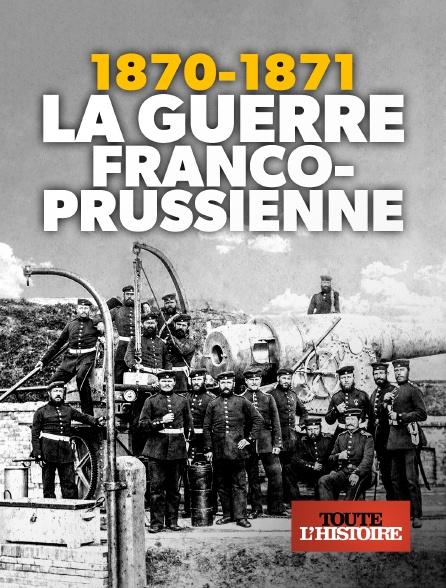 Toute l'histoire - 1870-1871 : La guerre franco-prussienne