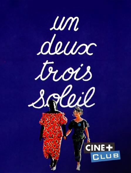Ciné+ Club - Un, deux, trois, soleil