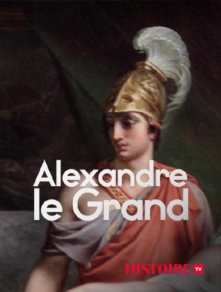 HISTOIRE TV - Alexandre le Grand