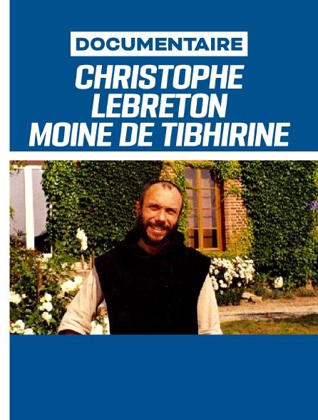 Christophe Lebreton, moine de Tibhirine - Voyage jusqu'au bout du feu