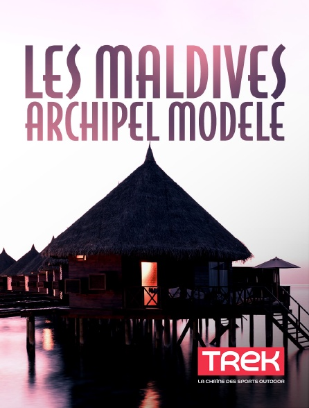 Trek - Les Maldives, archipel modèle
