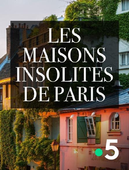 France 5 - Les maisons insolites de Paris