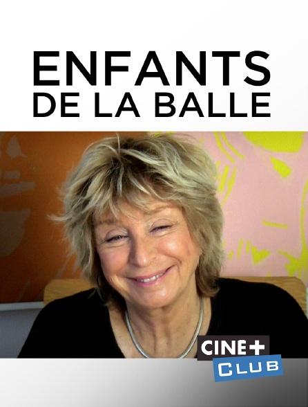 Ciné+ Club - Enfants de la balle