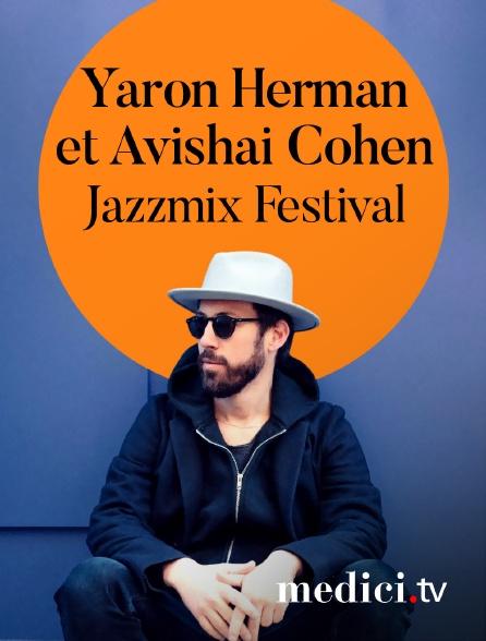 Medici - Yaron Herman et Avishai Cohen en concert àJazzmix Festival