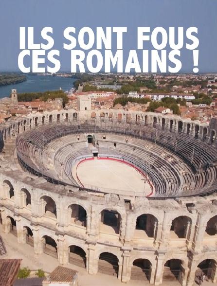 Ils sont fous ces Romains !