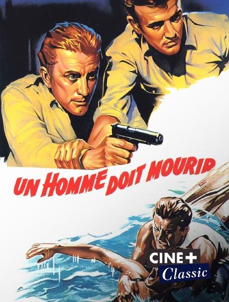 Ciné+ Classic - Un homme doit mourir
