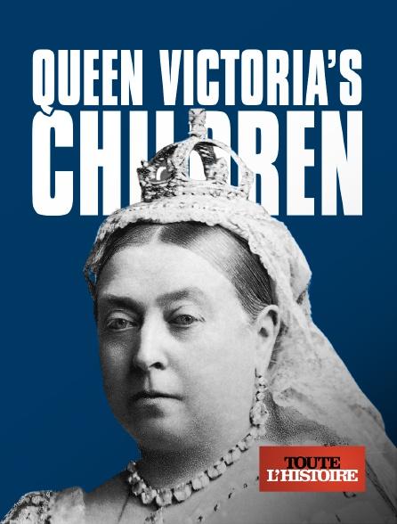 Toute l'histoire - La reine Victoria et ses neuf enfants