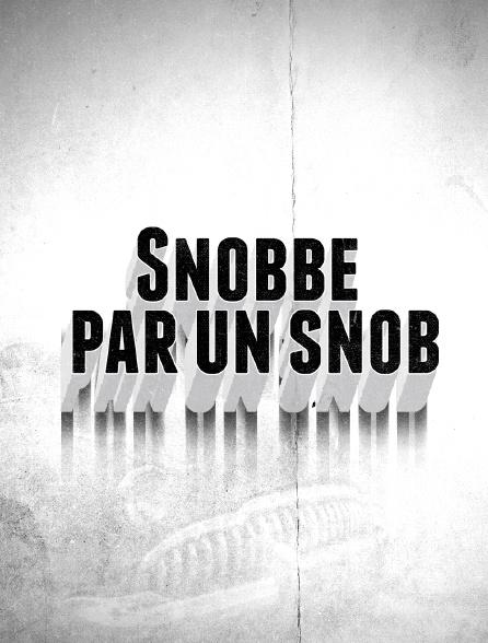Snobbé par un snob