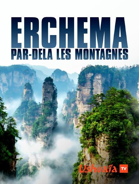 Ushuaïa TV - Erchema - Par delà les montagnes
