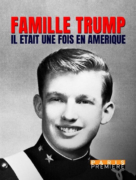 Paris Première - Famille Trump : il était une fois en Amérique
