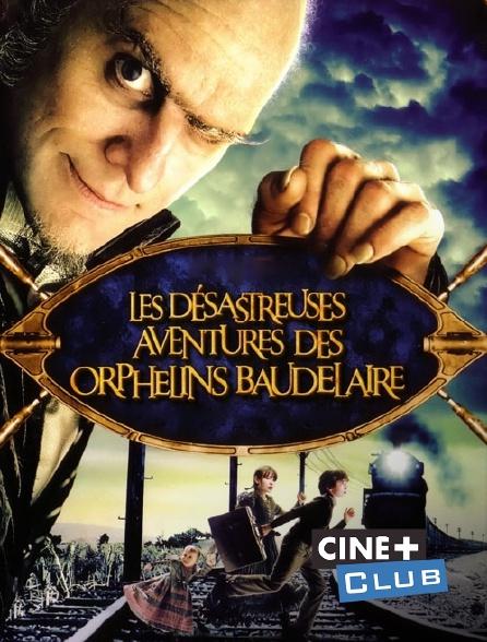 Ciné+ Club - Les désastreuses aventures des orphelins Baudelaire