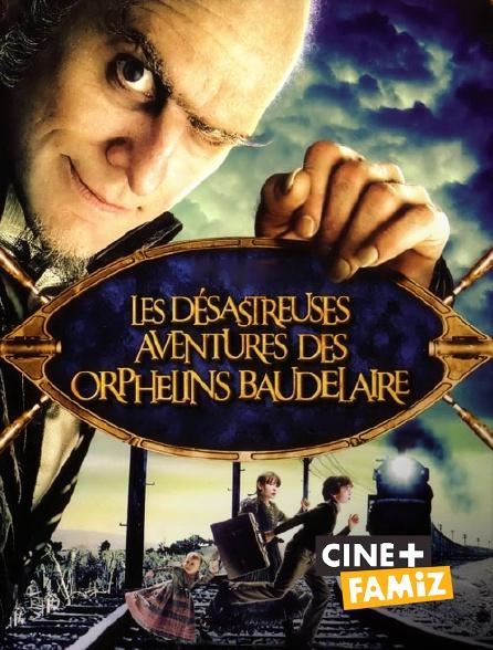 Ciné+ Famiz - Les désastreuses aventures des orphelins Baudelaire