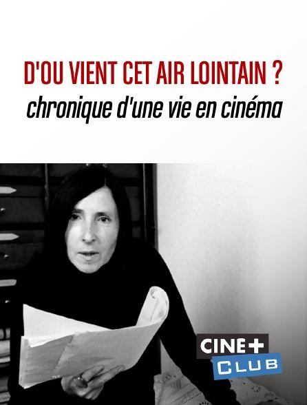 Ciné+ Club - D'où vient cet air lointain ? Chronique d'une vie en cinéma