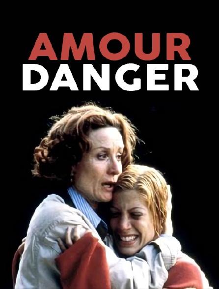 Amour, danger