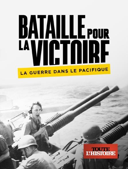 Toute l'histoire - Bataille pour la victoire : la guerre dans le pacifique