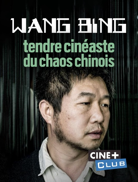 Ciné+ Club - Wang Bing, tendre cinéaste du chaos chinois
