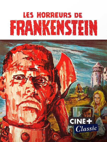 Ciné+ Classic - Les horreurs de Frankenstein