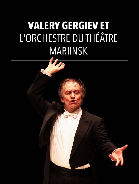 Valery Gergiev et l'Orchestre du Théâtre Mariinski