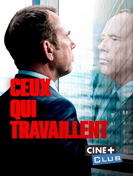 Ciné+ Club - Ceux qui travaillent