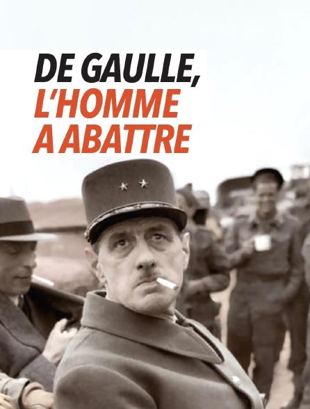 De Gaulle, l'homme à abattre