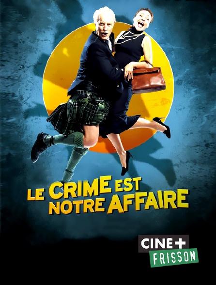 Ciné+ Frisson - Le crime est notre affaire