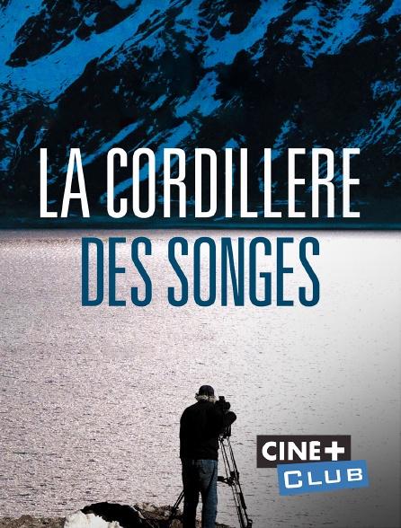 Ciné+ Club - La Cordillère des songes