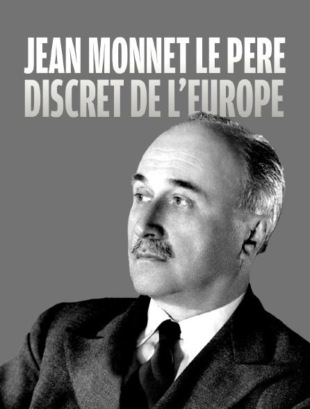 Jean Monnet, le père discret de l'Europe