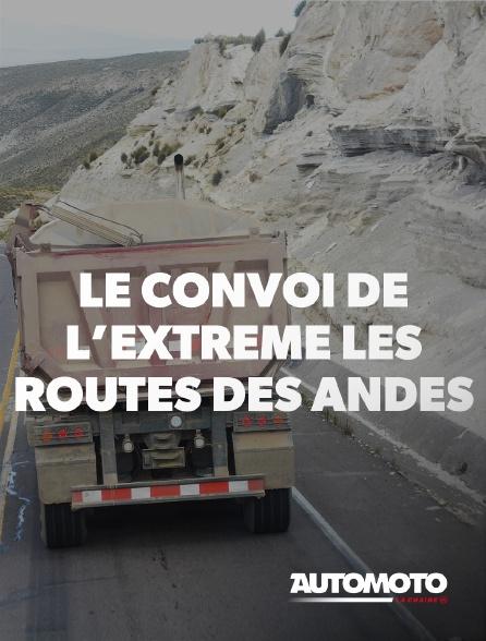 Automoto - Le convoi de l'extrême : les routes des Andes