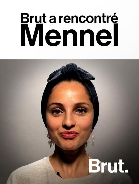 Brut - Brut a rencontré Mennel