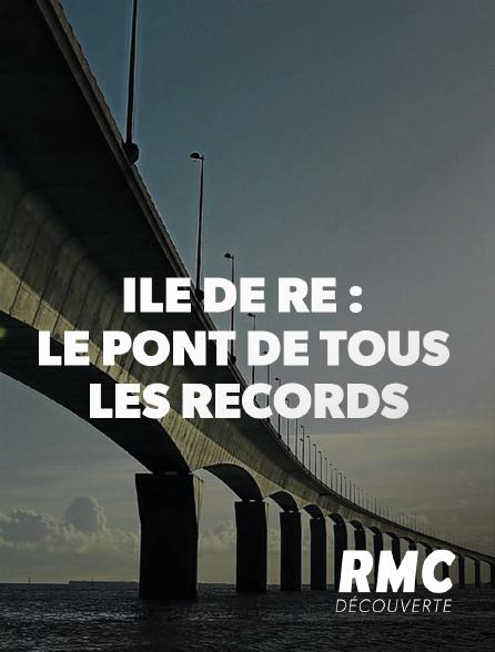 RMC Découverte - Ile de Ré : le pont de tous les records
