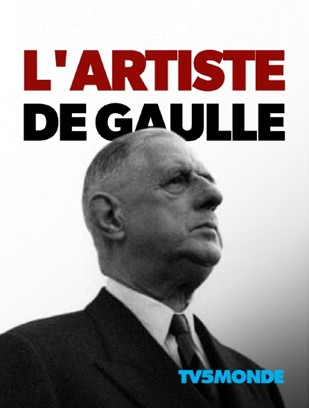 TV5MONDE - L'artiste De Gaulle